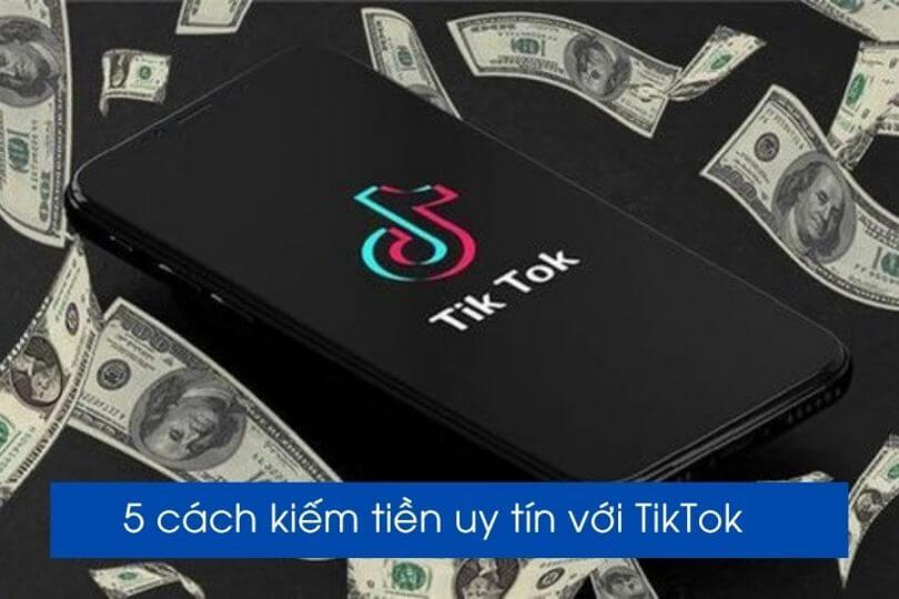, Top 5 cách kiếm tiền cực dễ trên TikTok ít ai biết